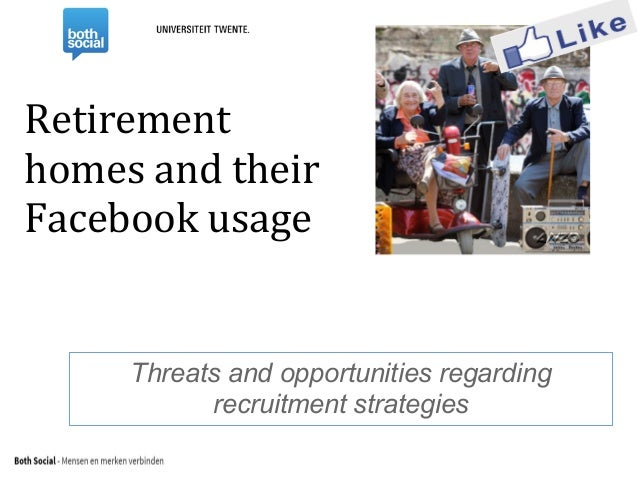 Retirement homes and their Facebook usage Threats and opportunities regarding recruitment strategies