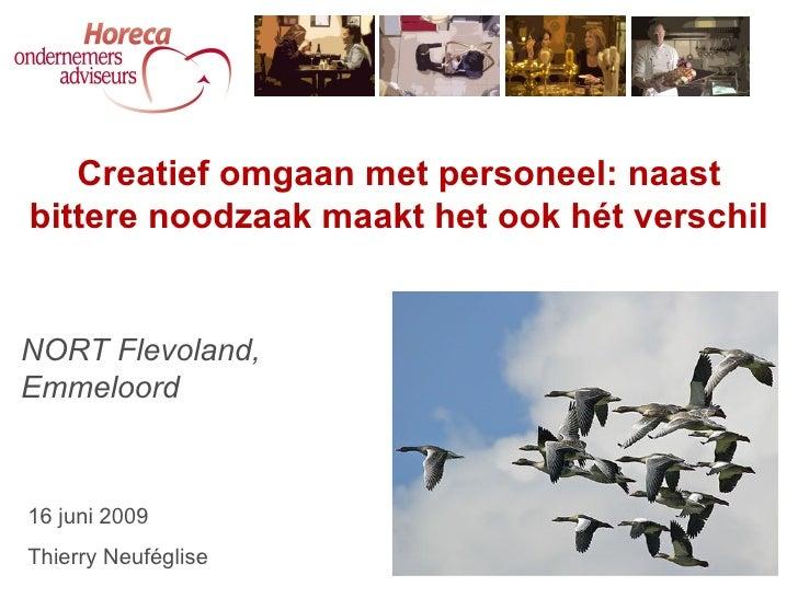 NORT Flevoland, Emmeloord Creatief omgaan met personeel: naast bittere noodzaak maakt het ook hét verschil 16 juni 2009 Th...