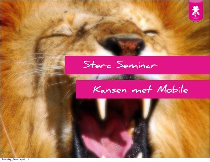 Sterc Seminar                            Kansen met MobileSaturday, February 4, 12
