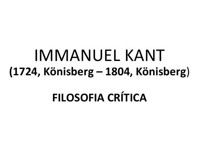 IMMANUEL KANT (1724, Könisberg – 1804, Könisberg) FILOSOFIA CRÍTICA