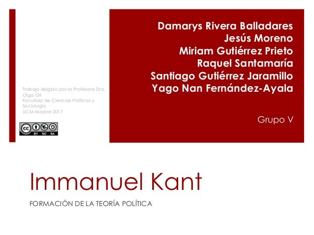 Immanuel Kant FORMACIÓN DE LA TEORÍA POLÍTICA Damarys Rivera Balladares Jesús Moreno Miriam Gutiérrez Prieto Raquel Santam...