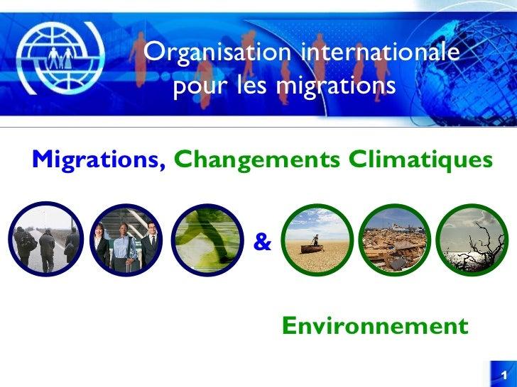 Organisation  internationale  pour les migrations  <ul><li>Migrations,   Changements Climatiques </li></ul><ul><li>Environ...