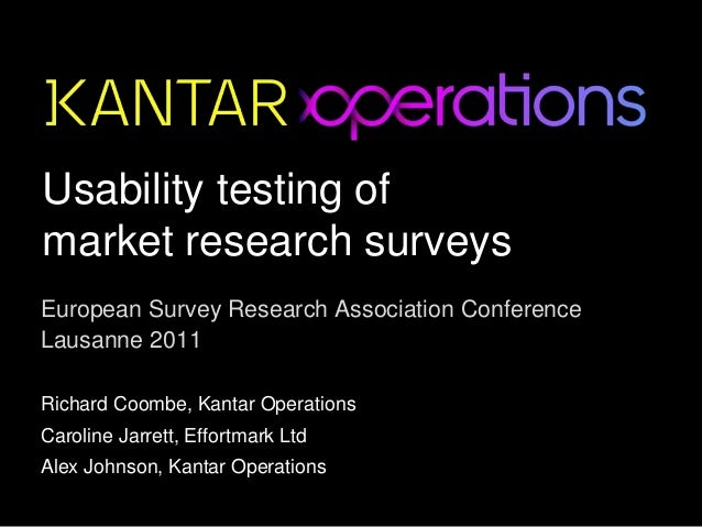 Usability testing of market research surveys European Survey Research Association Conference Lausanne 2011 Richard Coombe,...