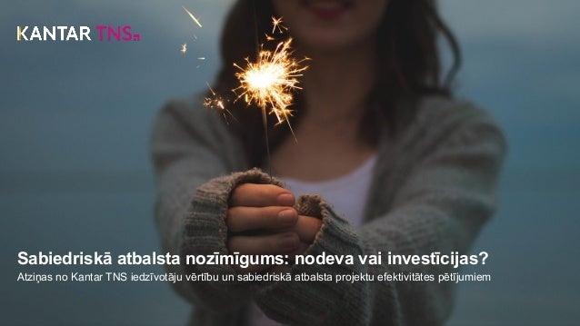 Sabiedriskā atbalsta nozīmīgums: nodeva vai investīcijas? Atziņas no Kantar TNS iedzīvotāju vērtību un sabiedriskā atbalst...