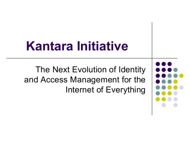 Kantara Initiative The Next Evolution of Identity and Access Management for the Internet of Everything