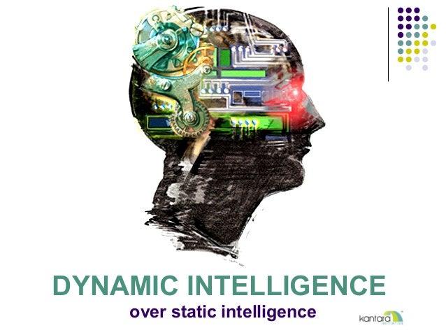 DYNAMIC INTELLIGENCE over static intelligence
