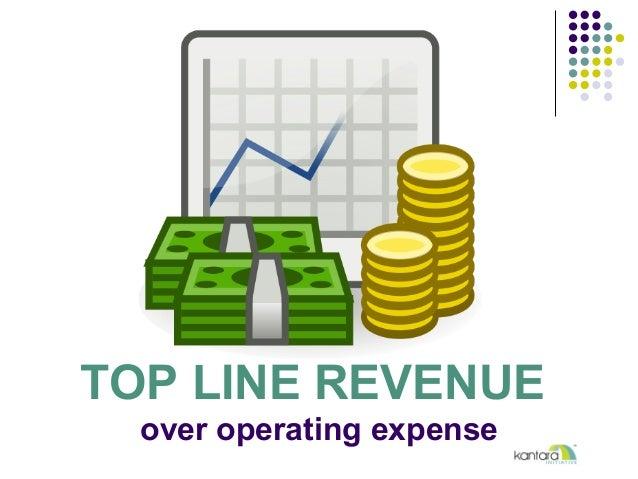 TOP LINE REVENUE over operating expense