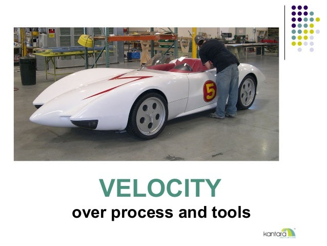 VELOCITY over process and tools
