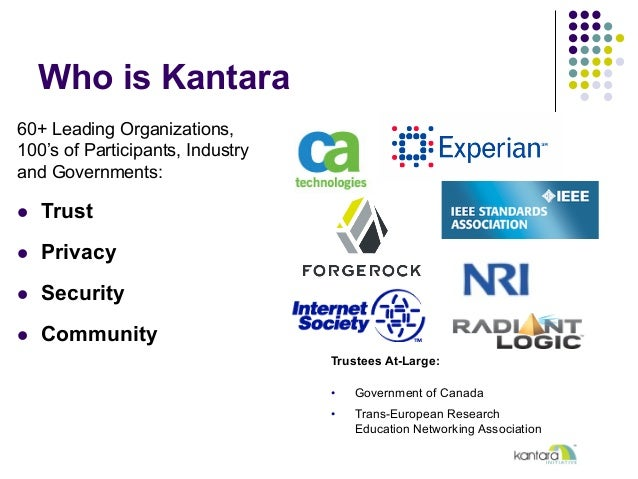 Who is Kantara 60+ Leading Organizations, 100's of Participants, Industry and Governments: l Trust l Privacy l Secur...