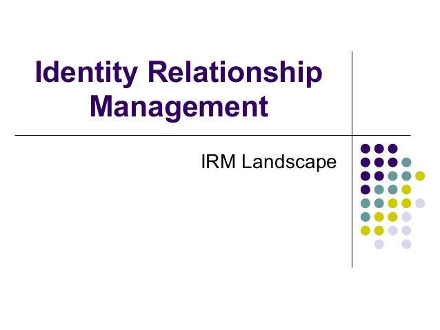 Identity Relationship Management IRM Landscape