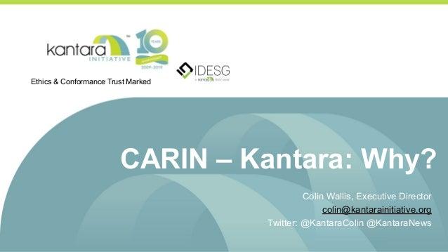 CARIN – Kantara: Why? Colin Wallis, Executive Director colin@kantarainitiative.org Twitter: @KantaraColin @KantaraNews Eth...