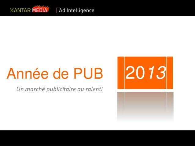 Année de PUB Un marché publicitaire au ralenti  2013