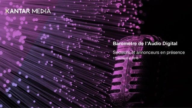 Baromètre de l'Audio Digital Secteurs et annonceurs en présence 1er semestre 2016