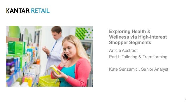 Exploring Health & Wellness via High-Interest Shopper Segments Article Abstract Part I: Tailoring & Transforming Kate Senz...
