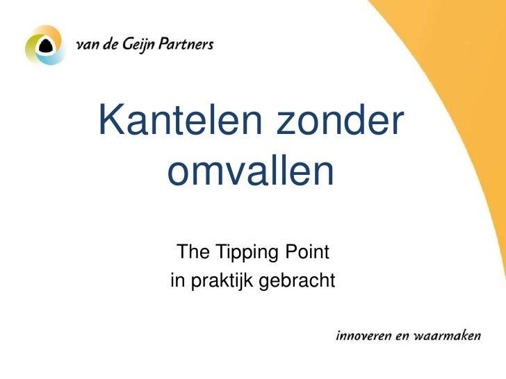 Kantelen zonder   omvallen    The Tipping Point   in praktijk gebracht