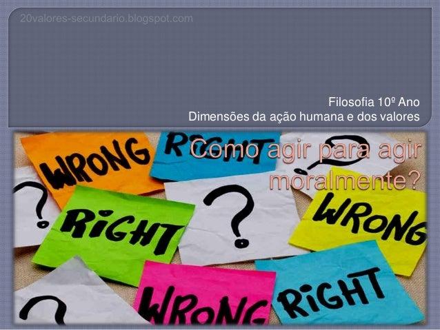Filosofia 10º Ano Dimensões da ação humana e dos valores