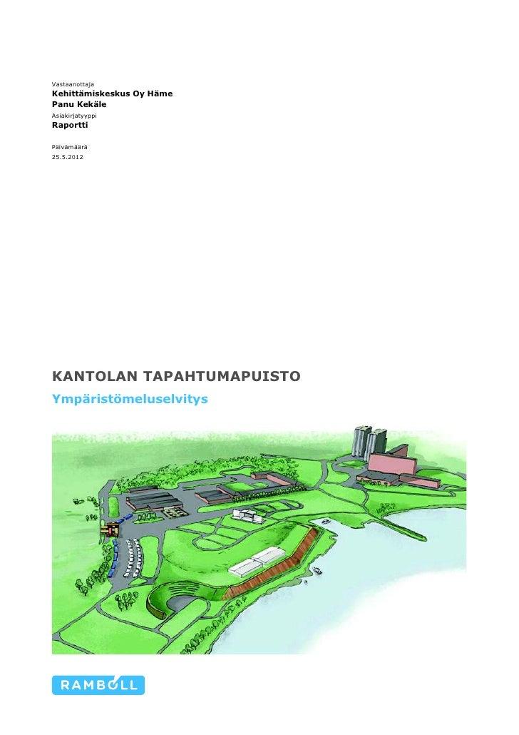 VastaanottajaKehittämiskeskus Oy HämePanu KekäleAsiakirjatyyppiRaporttiPäivämäärä25.5.2012KANTOLAN TAPAHTUMAPUISTOYmpärist...