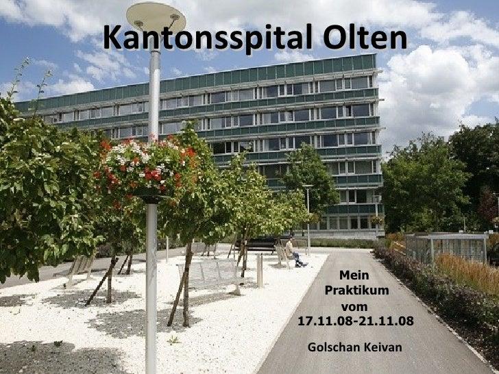 Kantonsspital Olten   Golschan Keivan  Mein Praktikum  vom  17.11.08-21.11.08