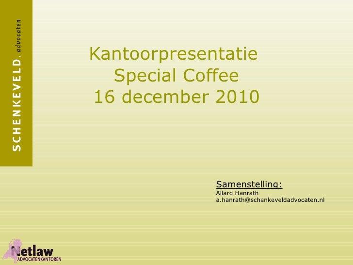 Kantoorpresentatie  Special Coffee 16 december 2010 Samenstelling: Allard Hanrath [email_address]