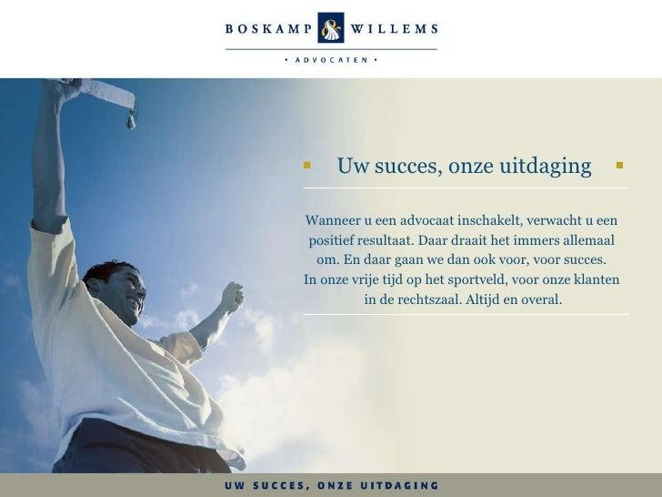    Uw succes, onze uitdaging    Wanneer u een advocaat inschakelt, verwacht u een  positief resultaat. Daar draait het i...