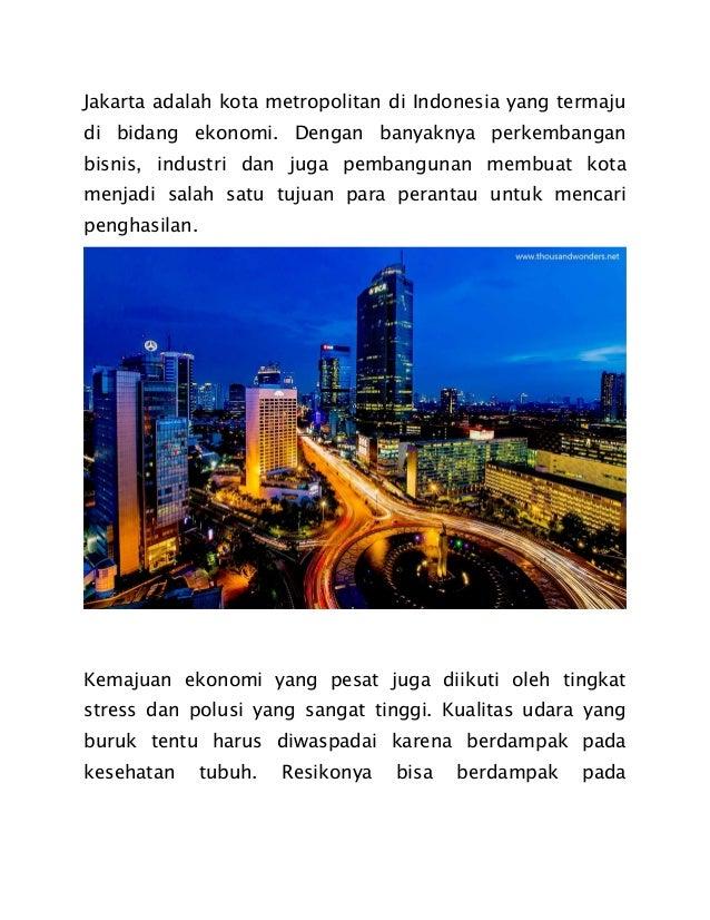 Jakarta adalah kota metropolitan di Indonesia yang termaju di bidang ekonomi. Dengan banyaknya perkembangan bisnis, indust...