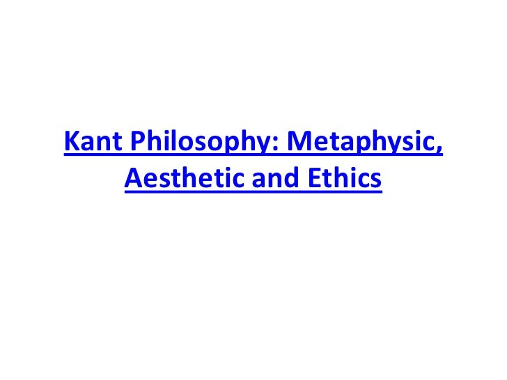 Kant Philosophy: Metaphysic,    Aesthetic and Ethics