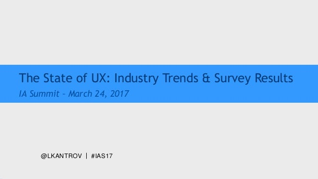 @LKANTROV #IAS17 The State of UX: Industry Trends & Survey Results IA Summit – March 24, 2017