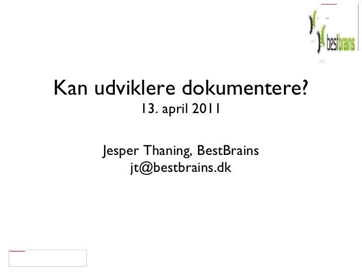 Kan udviklere dokumentere? 13. april 2011 Jesper Thaning, BestBrains [email_address]