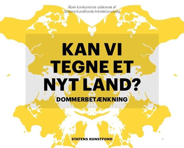 Åben konkurrence udskrevet af Statens Kunstfonds Arkitekturudvalg  KAN VI TEGNE ET NYT LAND? DOMMERBETÆNKNING  1