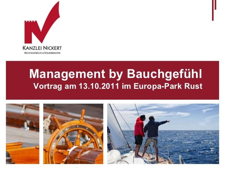 Management by Bauchgefühl <ul><li>Vortrag am 13.10.2011 im Europa-Park Rust </li></ul>