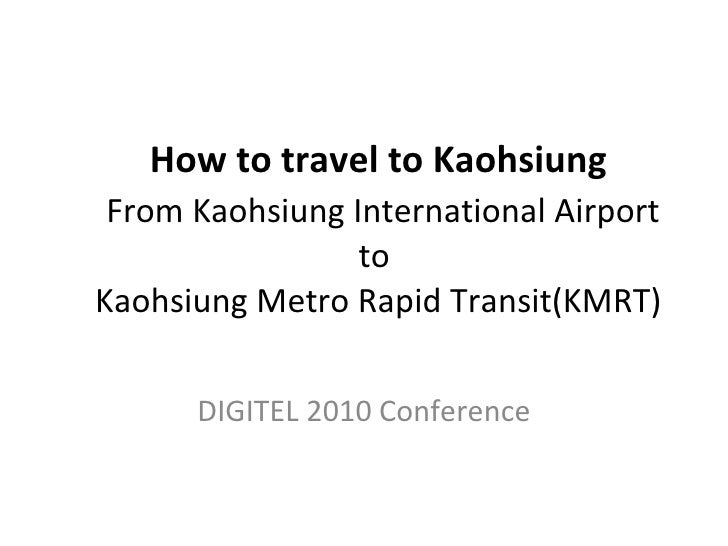 How to travel to Kaohsiung   From Kaohsiung International Airport to  Kaohsiung Metro Rapid Transit(KMRT) DIGITEL 2010 Con...