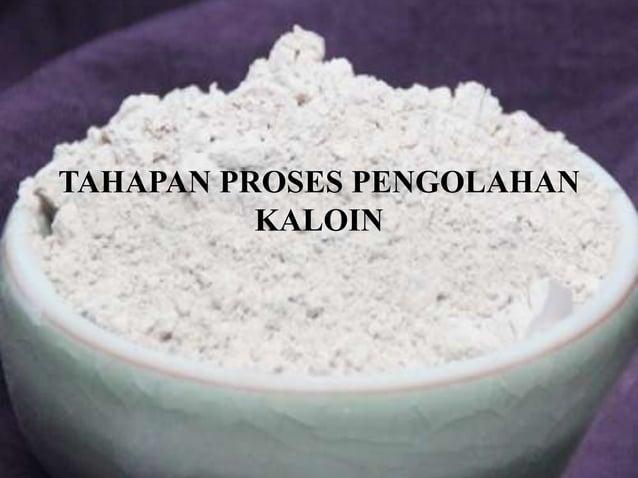 TAHAPAN PROSES PENGOLAHAN KALOIN