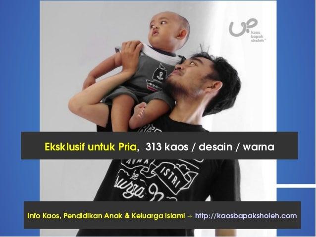 EksklusifuntukPria,313kaos/desain/warna InfoKaos,PendidikanAnak&KeluargaIslami→http://kaosbapaksholeh.com