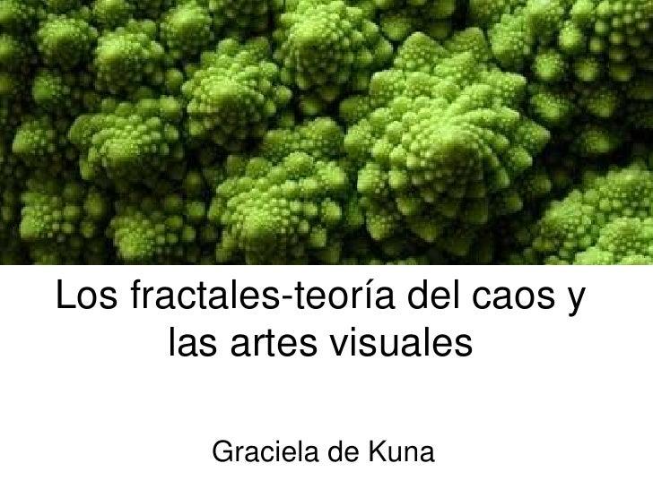 Los fractales-teoría del caos y las artes visuales<br />Graciela de Kuna<br />