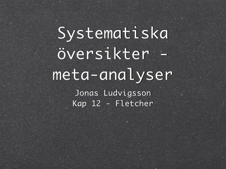 Systematiska  översikter - meta-analyser    Jonas Ludvigsson   Kap 12 - Fletcher