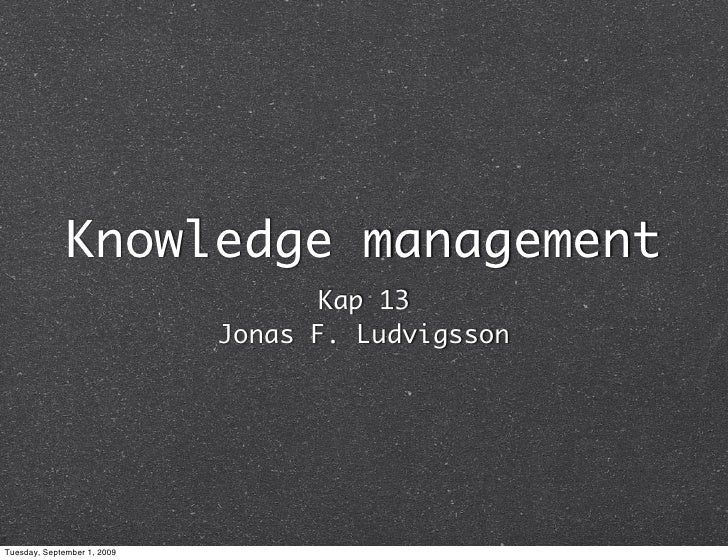 Knowledge management                                     Kap 13                              Jonas F. Ludvigsson     Tuesd...