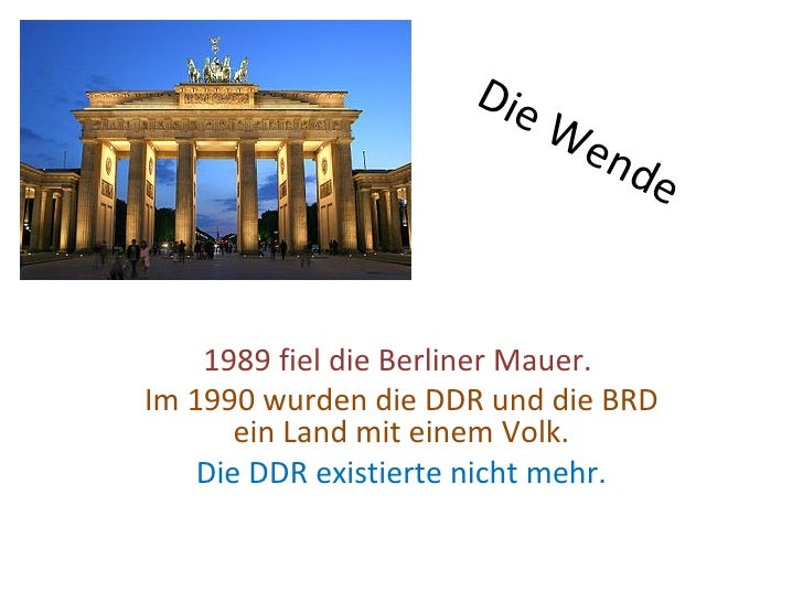 Die                           We                                nde    1989 fiel die Berliner Mauer.Im 1990 wurden die DDR...