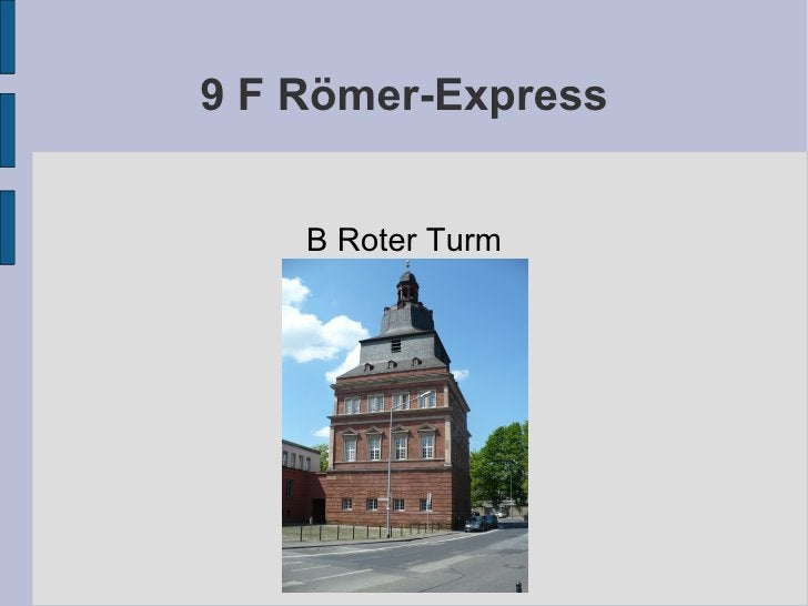 9 F Römer-Express B Roter Turm