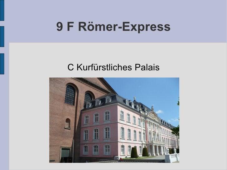 9 F Römer-Express C Kurfürstliches Palais