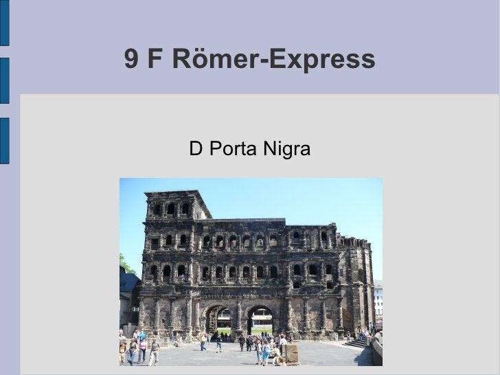 9 F Römer-Express D Porta Nigra