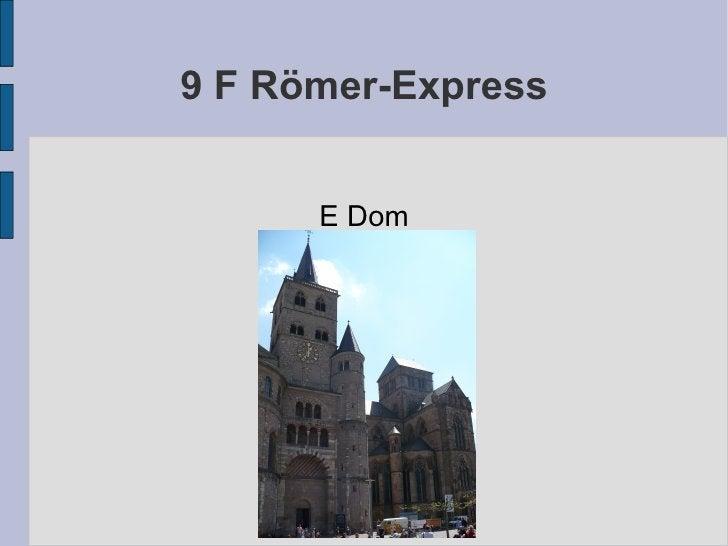 9 F Römer-Express E Dom