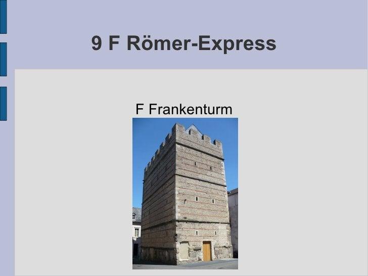 9 F Römer-Express F Frankenturm