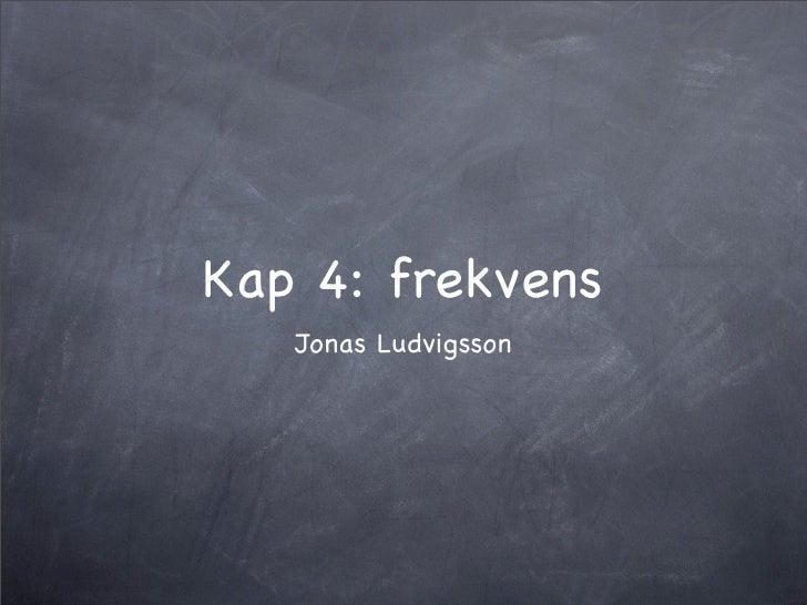 Kap 4: frekvens    Jonas Ludvigsson