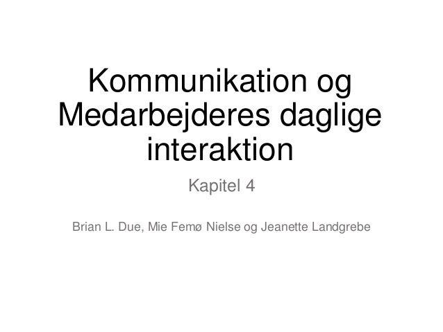 Kommunikation og Medarbejderes daglige interaktion Kapitel 4 Brian L. Due, Mie Femø Nielse og Jeanette Landgrebe