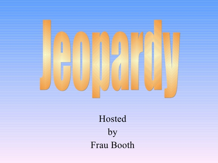 Hosted by Frau Booth Jeopardy