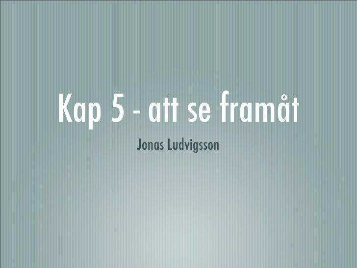 Kap 5 - att se framåt       Jonas Ludvigsson