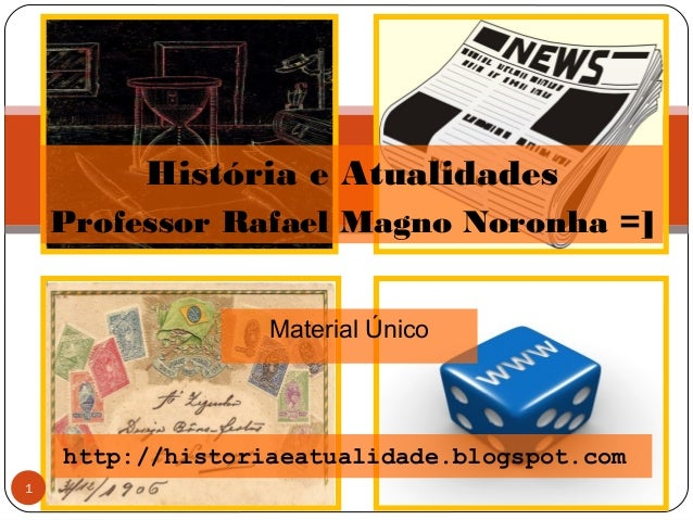Material Único 1 http://historiaeatualidade.blogspot.com História e Atualidades Professor Rafael Magno Noronha =]