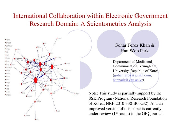 International Collaboration within Electronic Government Research Domain: A Scientometrics Analysis<br />Gohar Feroz Khan ...