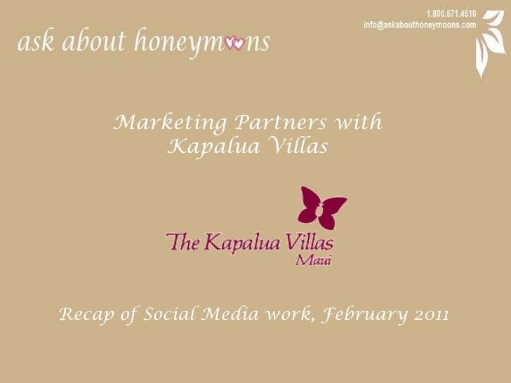 Marketing Partners with <br />Kapalua Villas<br />Recap of Social Media work, February 2011<br />