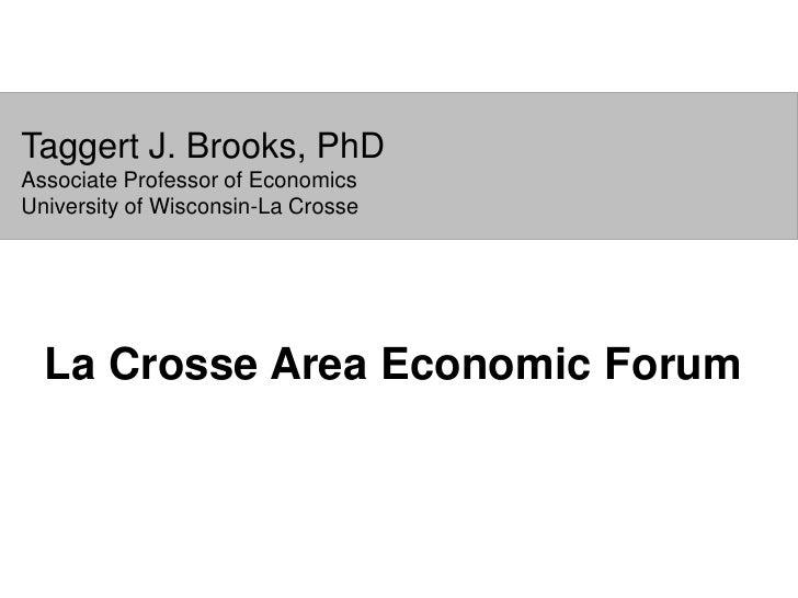 Taggert J. Brooks, PhD Associate Professor of Economics University of Wisconsin-La Crosse       La Crosse Area Economic Fo...